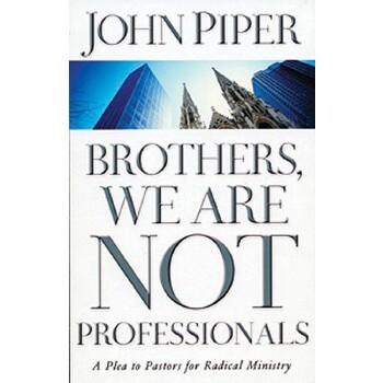 【预订】Brothers, We Are Not Professionals: A Plea to Pastors for Radical Ministry 美国库房发货,通常付款后3-5周到货!