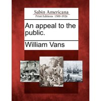 An appeal to the public. [ISBN: 978-1275603622]
