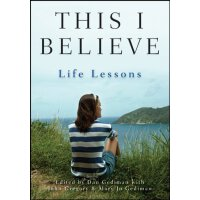 This I Believe: Life Lessons [ISBN: 978-1118074541]