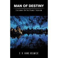 Man of Destiny: Castaway on the Planet Therium [ISBN: 978-1475963861]