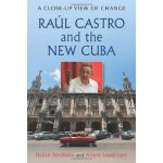 Raul Castro and the New Cuba: A Close-Up View of Change [IS