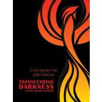 Transcending Darkness: A Girl's Journey Out of the Holocaus