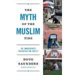 【预订】The Myth of the Muslim Tide Do Immigrants Threaten the