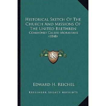 【预订】Historical Sketch of the Church and Missions of the United Brethren: Commonly C... 9781164671350 美国库房发货,通常付款后3-5周到货!