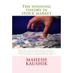 The Winning Theory in Stock Market [ISBN: 978-1482004649]