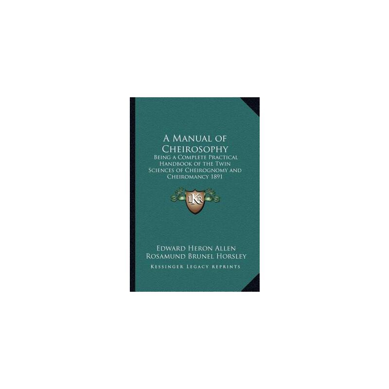 【预订】A Manual of Cheirosophy: Being a Complete Practical Handbook of the Twin Scienc... 9781162739052 美国库房发货,通常付款后3-5周到货!