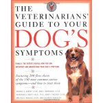 The Veterinarians' Guide to Your Dog's Symptoms [ISBN: 978-
