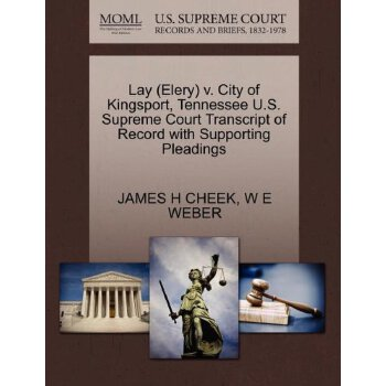 Lay (Elery) v. City of Kingsport, Tennessee U.S. Supreme Court Tran****** of Record with Supporting Pleadings [ISBN: 978-1270605676] 美国发货无法退货,约五到八周到货