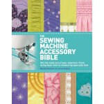 The Sewing Machine Accessory Bible: Get the Most Out of You