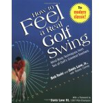 How to Feel a Real Golf Swing: Mind-Body Techniques from Tw