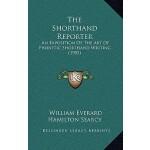 【预订】The Shorthand Reporter: An Exposition of the Art of Pho