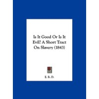 【�A�】Is It Good or Is It Evil? a Short Tract on Slavery (1843