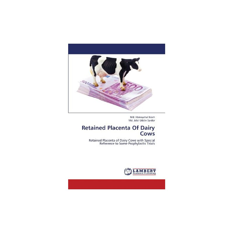Retained Placenta Of Dairy Cows: Retained Placenta of Dairy Cows with Special Reference to Some Prophylactic Trials [ISBN: 978-3659400551] 美国发货无法退货,约五到八周到货