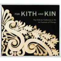 For Kith and Kin: The Folk Art Collection at the Art Instit