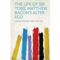 The Life of Sir Tobie Matthew. Bacon's Alter Ego [ISBN: 978