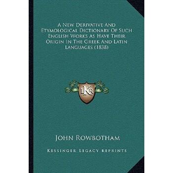 【预订】A New Derivative and Etymological Dictionary of Such English Works as Have Thei... 9781164540915 美国库房发货,通常付款后3-5周到货!