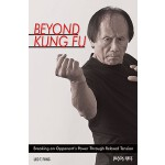 【预订】Beyond Kung Fu: Breaking an Opponent's Power Through Re