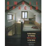 Small Spaces: Stylish Ideas for Making More of Less in the