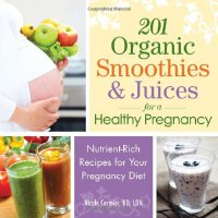 201 Organic Smoothies and Juices for a Healthy Pregnancy: N