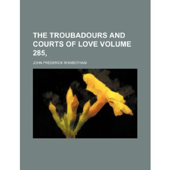 The troubadours and courts of love Volume 285, [ISBN: 978-1236322111] 美国发货无法退货,约五到八周到货