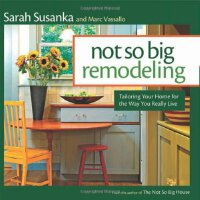 Not So Big Remodeling: Tailoring Your Home for the Way You