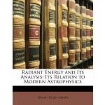 【预订】Radiant Energy and Its Analysis: Its Relation to Modern
