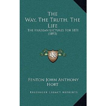 【预订】The Way, the Truth, the Life: The Hulsean Lectures for 1871 (1893) 9781166235390 美国库房发货,通常付款后3-5周到货!