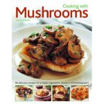 Cooking with Mushrooms: 60 Delicious Rec
