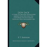 【预订】Lion Jack: A Story of Perilous Adventures Among Wild Me