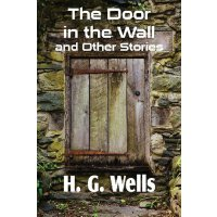 The Door in the Wall and Other Stories [ISBN: 978-148370288