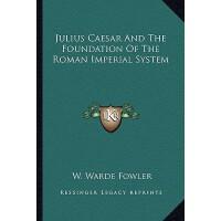 【预订】Julius Caesar and the Foundation of the Roman Imperial