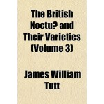 【预订】The British Noctuae and Their Varieties (Volume 3) 9781