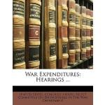 【预订】War Expenditures: Hearings ... 9781146371971
