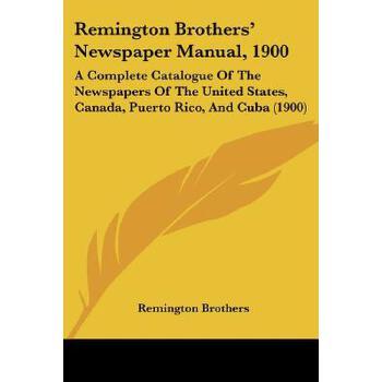【预订】Remington Brothers' Newspaper Manual, 1900: A Complete Catalogue of the Newspap... 9781160711623 美国库房发货,通常付款后3-5周到货!