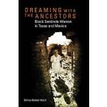 【预订】Dreaming with the Ancestors: Black Seminole Women in Te