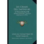 【预订】Les Crimes Des Empereurs D'Allemagne: Depuis Lothaire I